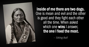 Sitting Bull- Inside me are two dogs...