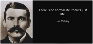 Doc Holiday- There is no normal life....