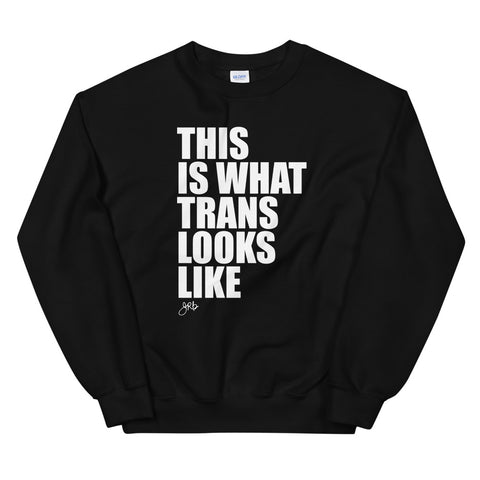 What Trans Looks Like Unisex Sweatshirt
