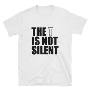 The T Is Not Silent Unisex T-Shirt