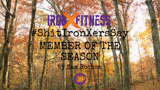 #ShitIronXersSay: Member of the Season - Sam Rochon