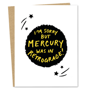 I'm Sorry But Mercury Was In Retrograde - The Good Snail