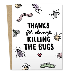Thanks For Always Killing The Bugs