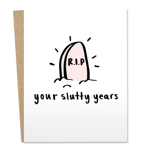 R.I.P Your Slutty Years