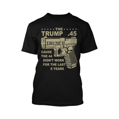 Donald Trump 45 Cause the 44 Didnt Work for the Last 8 Years - Apparel of Men's Shirt, Women's Shirt, Sweatshirt, Hoodie and Tank Top