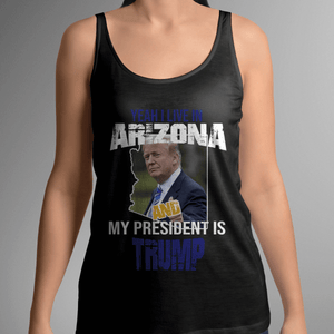 Yeah I Live in Arizona and my President is Trump