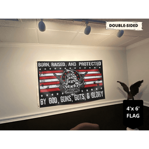 Born Raised And Protected By God Guns Guts And Glory - 2nd Amendment 4x6 and 5x8 Flag
