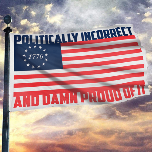 Politically Incorrect And Damn Proud of It Flag - White