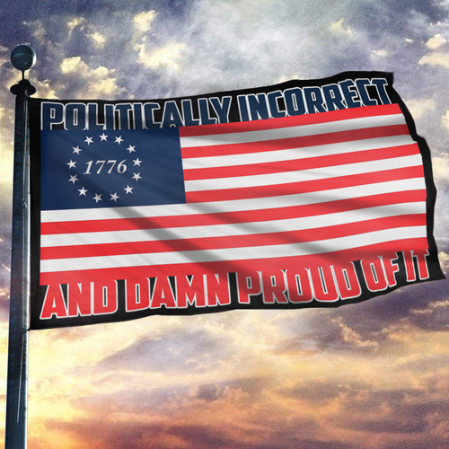 Politically Incorrect And Damn Proud of It Flag - Black