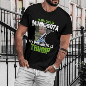 Yeah I Live in Minnesota and my President is Trump