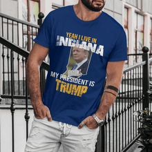 Load image into Gallery viewer, Yeah I Live in Indiana and my President is Trump