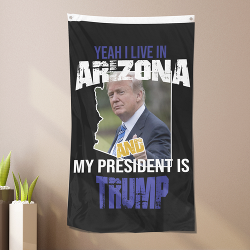Yeah I Live In Arizona And My President Is Trump - Flag