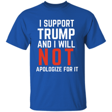 Load image into Gallery viewer, I Support Trump And I Will Not Apologize For It Apparel