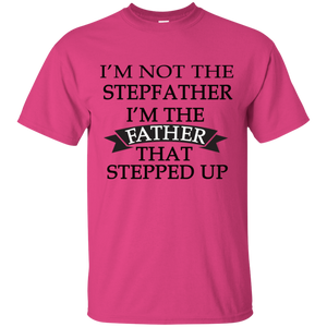 Father's Day Gift - I'm the FATHER that Stepped Up - Mens T Shirt