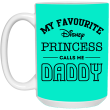 Load image into Gallery viewer, My Favourite Disney Princess Calls Me Daddy Father's Day Mug