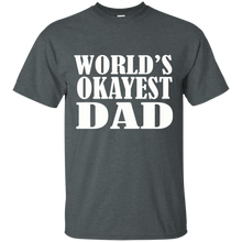 Load image into Gallery viewer, World's Okayest Dad T Shirt Father's Day Gift - Mens T Shirt