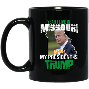 Yeah I Live In Missouri And My President Is Trump 11oz. Mug