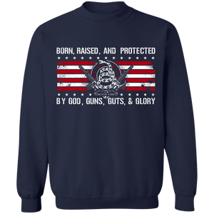 Born Raised and Protected By God, Guns, Guts and Glory 2nd Amendment Pullover Sweatshirt  8 oz.