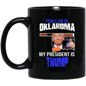 Yeah I Live In Oklahoma And My President Is Trump 11oz. Mug
