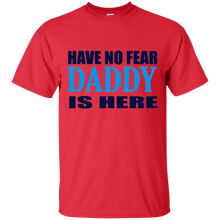 Load image into Gallery viewer, Father's Day Gift - Have No Fear Daddy Is Here - Mens T Shirt