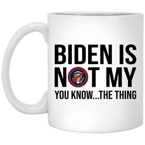 Biden Is Not My..  11 oz. White Mug
