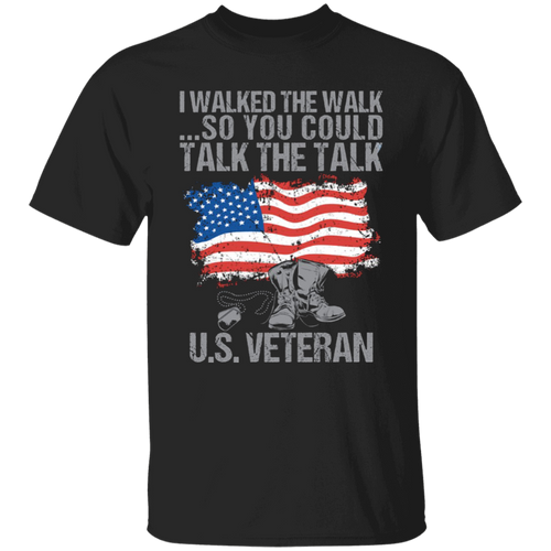 I Walked the Walk So You Could Talk the Talk US Veteran Apparel