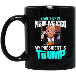 Yeah I Live In New Mexico And My President Is Trump 11oz. Mug