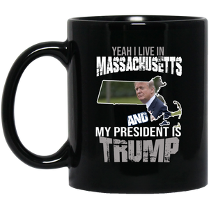 Yeah I Live In Massachusetts And My President Is Trump 11oz. Mug