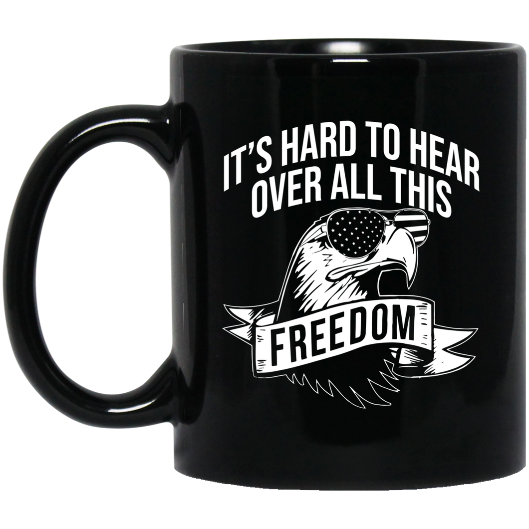 It's Hard To Hear Over All This Freedom 11oz Mug