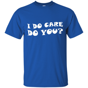 Father's Day Gift - I DO CARE DO YOU? - Mens T Shirt