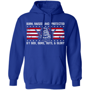 Born Raised and Protected By God, Guns, Guts and Glory 2nd Amendment Pull Over Hoodie
