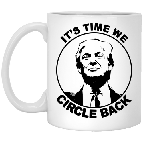 It's Time We Circle Back 11 oz. White Mug