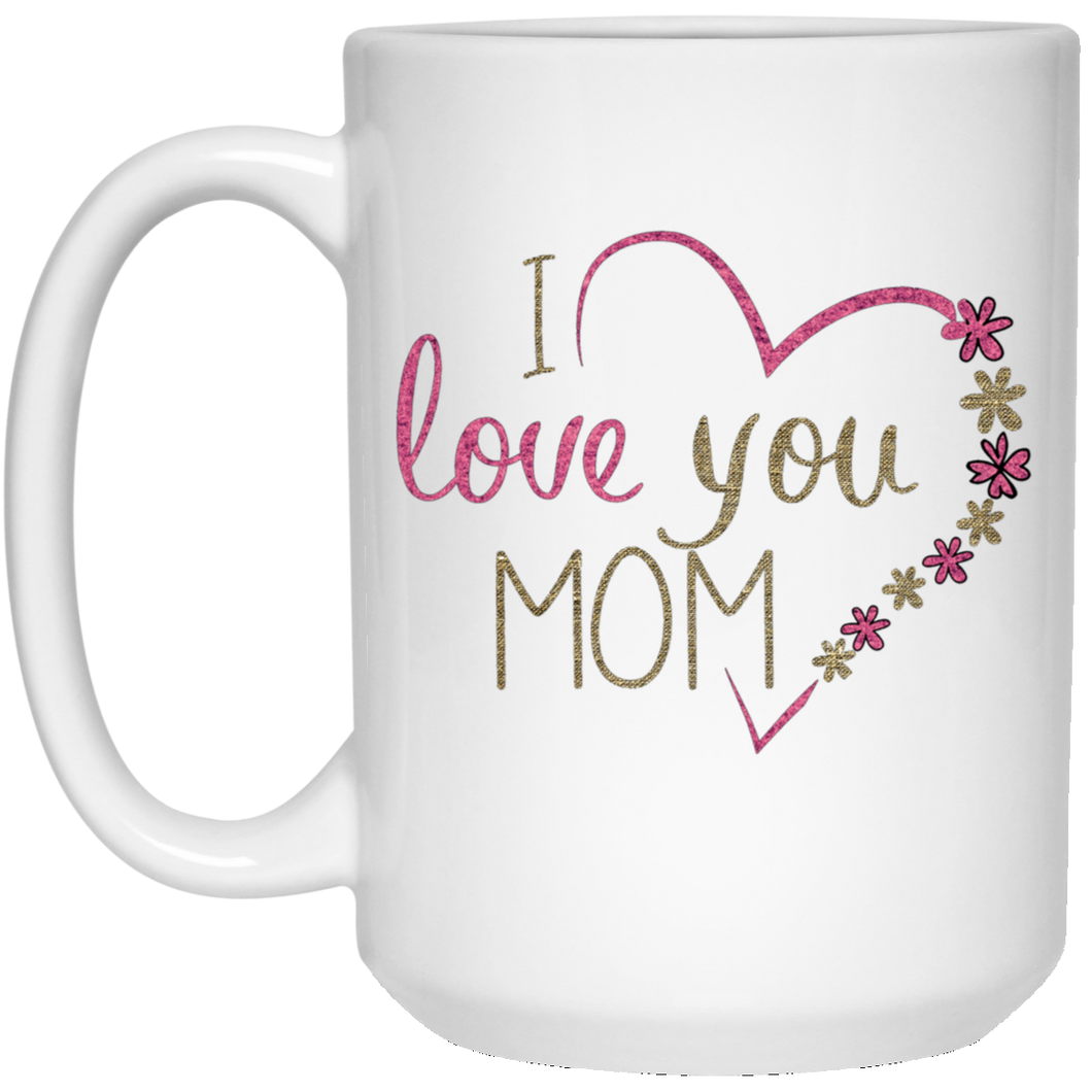 I love you MOM Mug for Mother's Day
