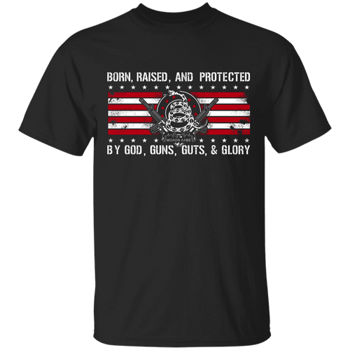 Born Raised and Protected By God, Guns, Guts and Glory 2nd Amendment Shirt