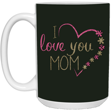 Load image into Gallery viewer, I love you MOM Mug for Mother's Day