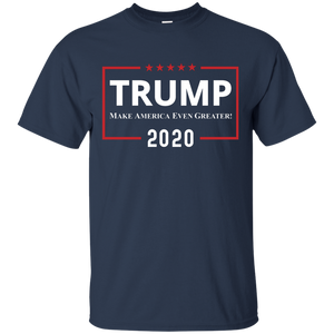Trump T Shirt - Make America Even Greater - 2020 Trump Shirts