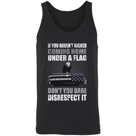 If You Haven't Risked Coming Home Under A Flag Don't You Dare Disrespect It Apparel