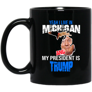 Yeah I Live In Michigan And My President Is Trump 11oz. Mug