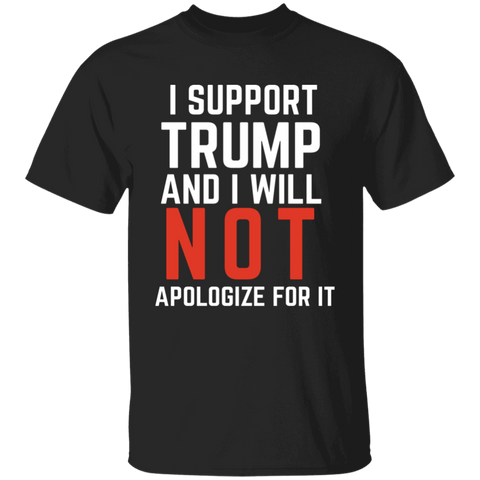 I Support Trump And I Will Not Apologize For It Apparel