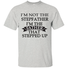 Load image into Gallery viewer, Father's Day Gift - I'm the FATHER that Stepped Up - Mens T Shirt