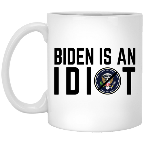 Biden Is An Idiot 11 oz. White Mug