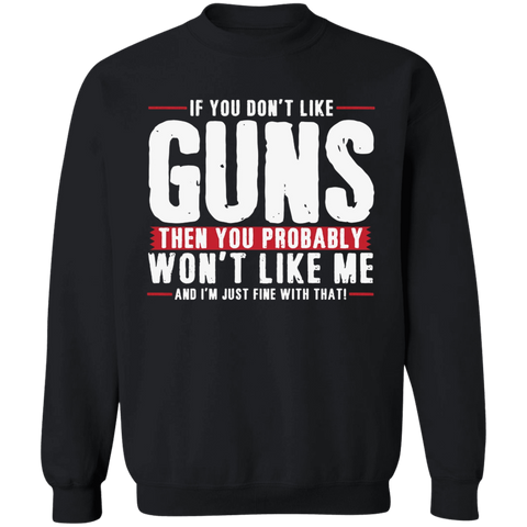 If You Don't Like Guns Then You Probably Won't Like Me And I'm Just Fine With That Apparel