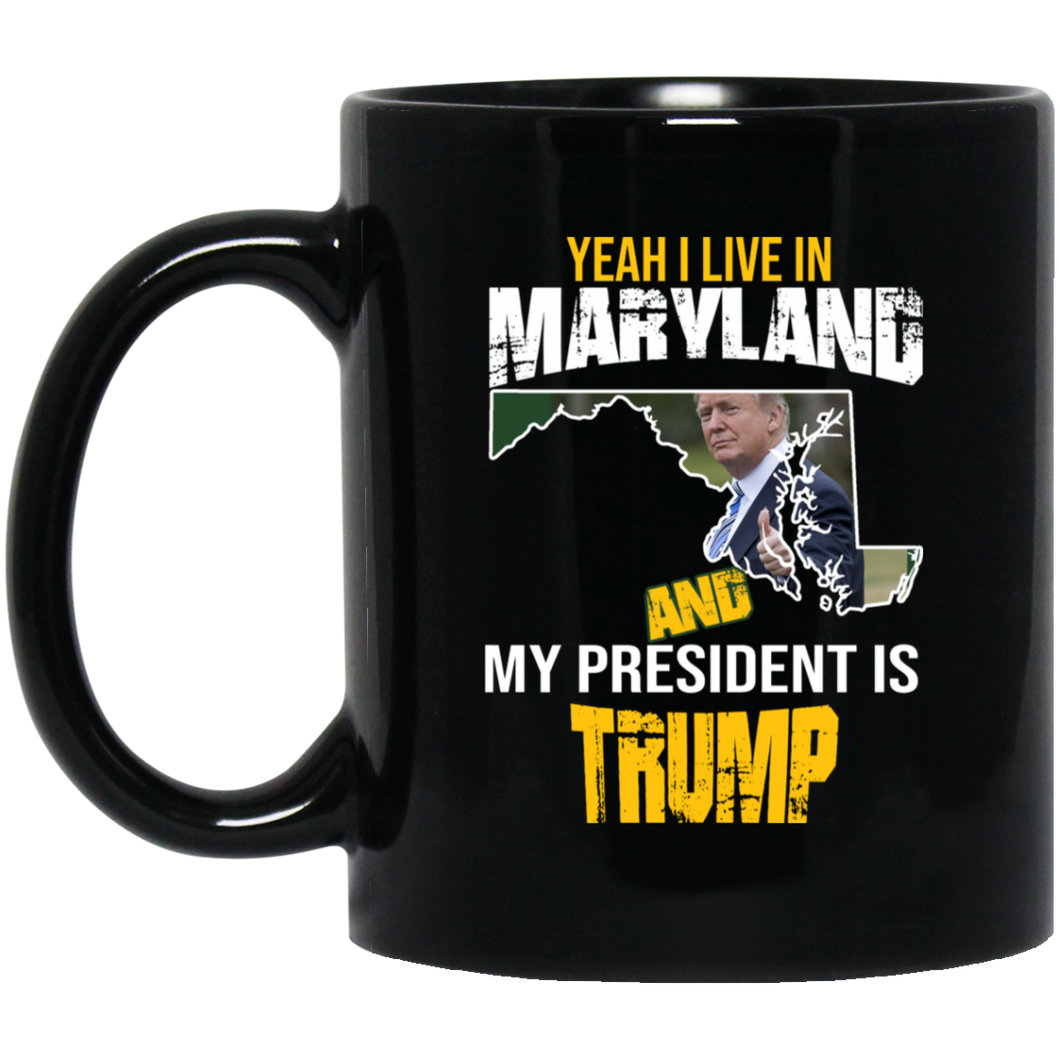 Yeah I Live In Maryland And My President Is Trump 11oz. Mug