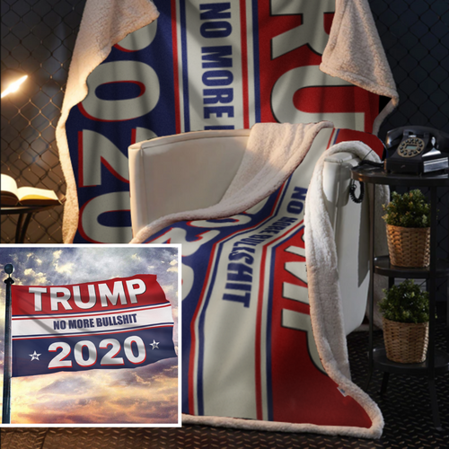 Trump 2020 No More Bullsh*t Sherpa Blanket - 50x60 + FREE MATCHING 3x5 SINGLE REVERSE FLAG