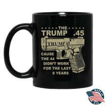Load image into Gallery viewer, Donald Trump 45 Cause the 44 Didnt Work for the Last 8 Years - Mug