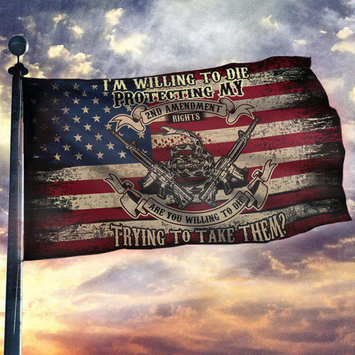 I'm Willing To Die Protecting My 2nd Amendment Flag