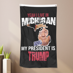 Yeah I Live In Michigan And My President Is Trump - US Colorway Flag