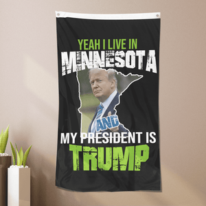 Yeah I Live In Minnesota And My President Is Trump - Flag