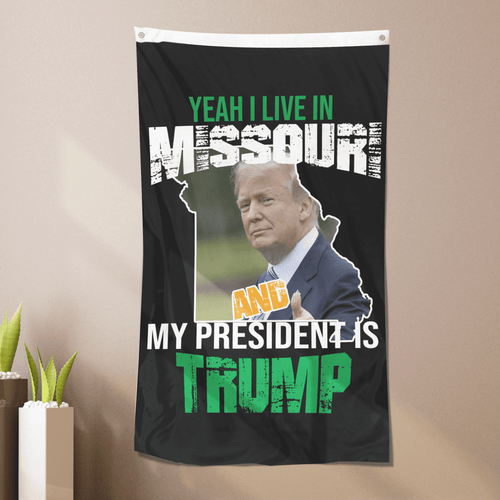 Yeah I Live In Missouri And My President Is Trump - Flag
