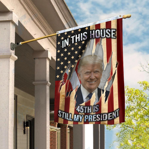 Special Edition - In This House, 45th is Still My President Flag